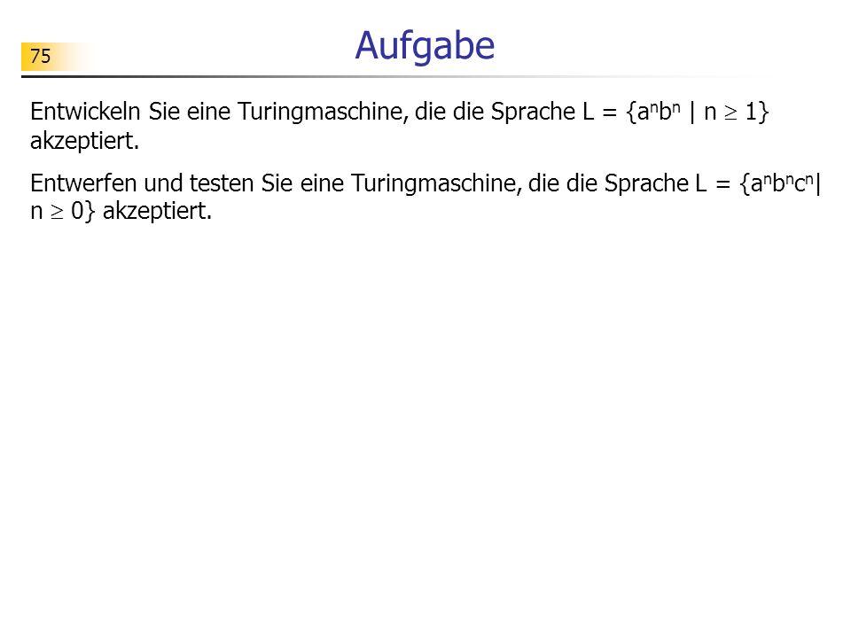 Aufgabe Entwickeln Sie eine Turingmaschine, die die Sprache L = {anbn | n  1} akzeptiert.