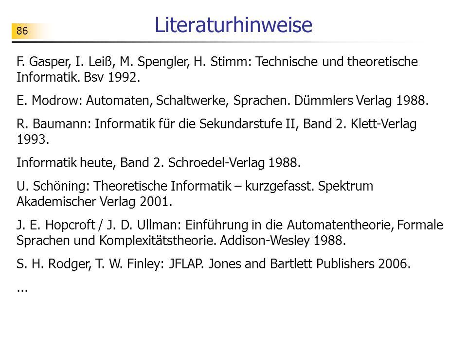 Literaturhinweise F. Gasper, I. Leiß, M. Spengler, H. Stimm: Technische und theoretische Informatik. Bsv 1992.
