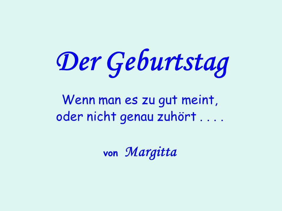 Wenn man es zu gut meint, oder nicht genau zuhört . . . . von Margitta