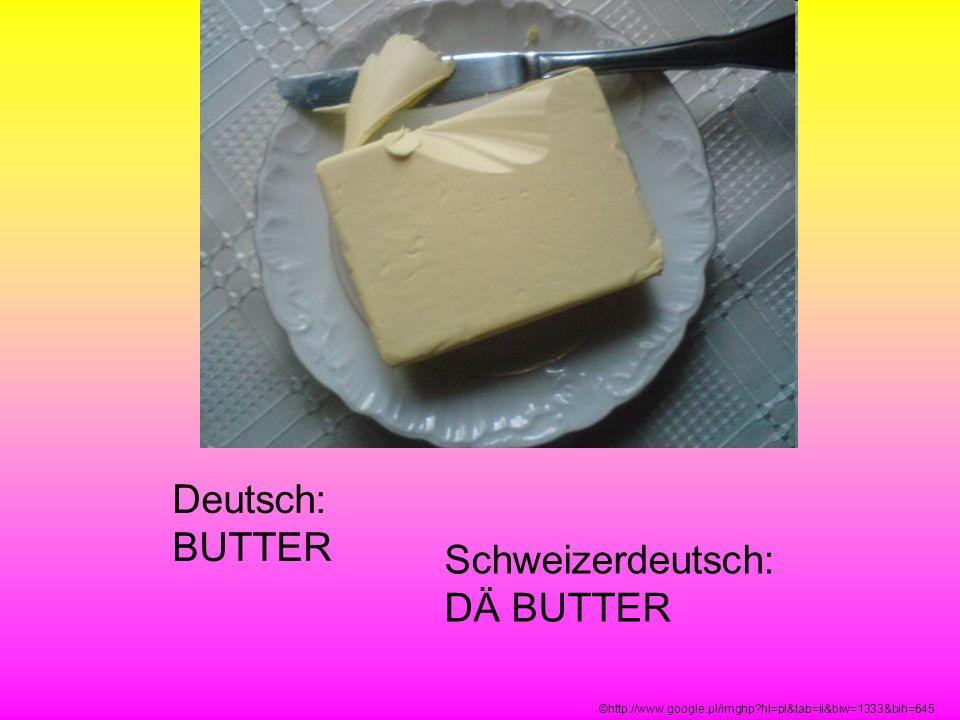 Schweizerdeutsch: DÄ BUTTER