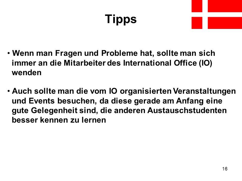 Tipps Wenn man Fragen und Probleme hat, sollte man sich immer an die Mitarbeiter des International Office (IO) wenden.