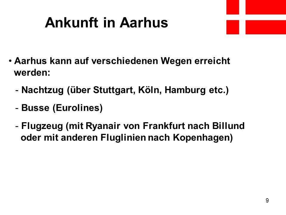 Ankunft in Aarhus Aarhus kann auf verschiedenen Wegen erreicht werden: