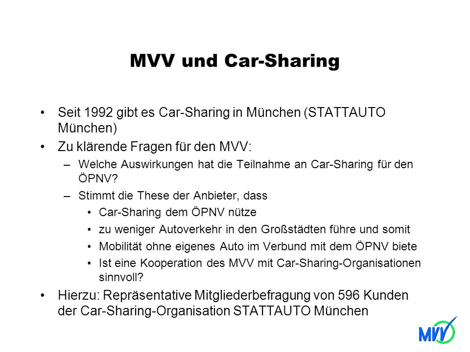 MVV und Car-Sharing Seit 1992 gibt es Car-Sharing in München (STATTAUTO München) Zu klärende Fragen für den MVV: