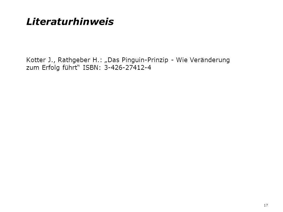 """Literaturhinweis Kotter J., Rathgeber H.: """"Das Pinguin-Prinzip - Wie Veränderung zum Erfolg führt ISBN: 3-426-27412-4."""