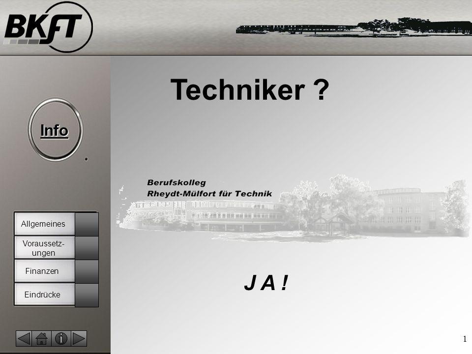 Techniker Allgemeines Voraussetz-ungen Finanzen J A ! Eindrücke