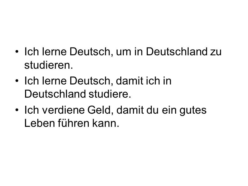 Ich lerne Deutsch, um in Deutschland zu studieren.