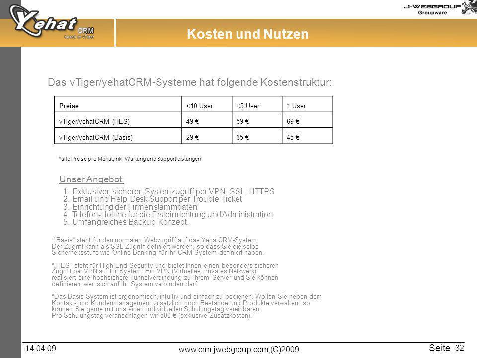 Kosten und Nutzen Das vTiger/yehatCRM-Systeme hat folgende Kostenstruktur: Preise. <10 User. <5 User.