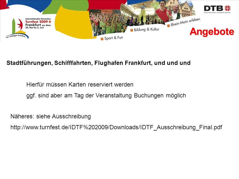 Angebote Stadtführungen, Schifffahrten, Flughafen Frankfurt, und und und. Hierfür müssen Karten reserviert werden.