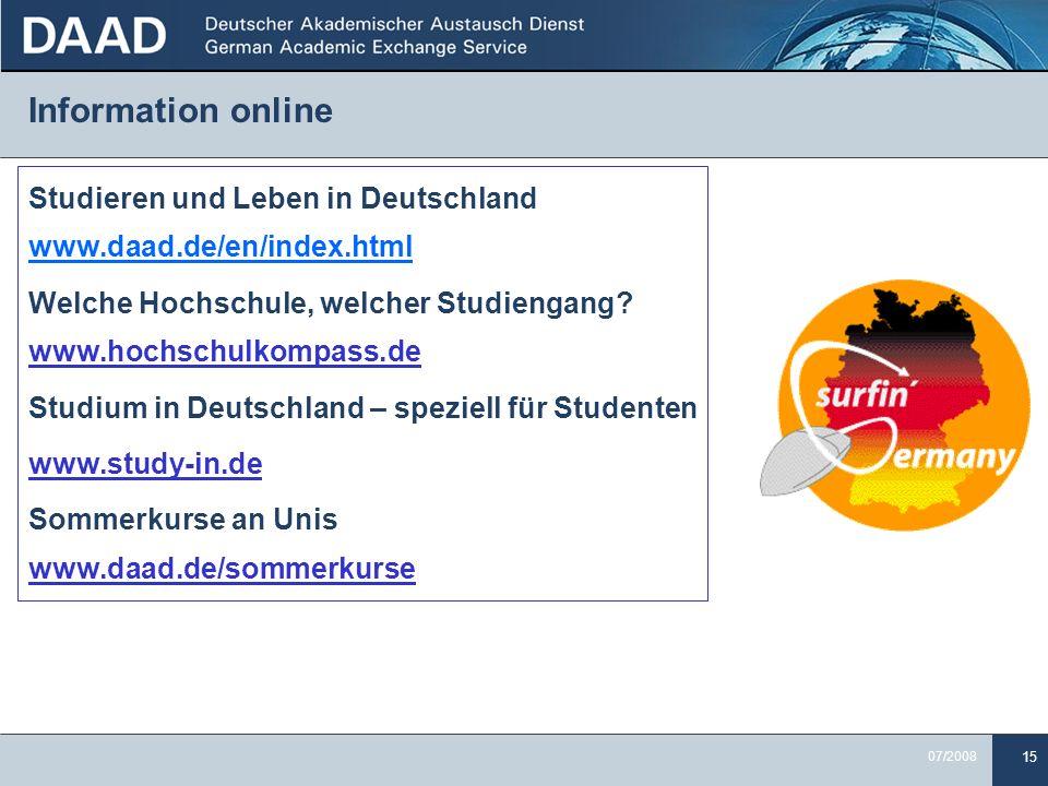 Information online Studieren und Leben in Deutschland www.daad.de/en/index.html. Welche Hochschule, welcher Studiengang www.hochschulkompass.de.