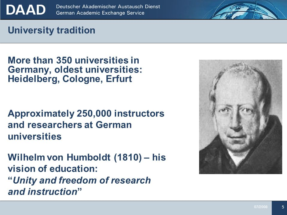 University tradition More than 350 universities in Germany, oldest universities: Heidelberg, Cologne, Erfurt.