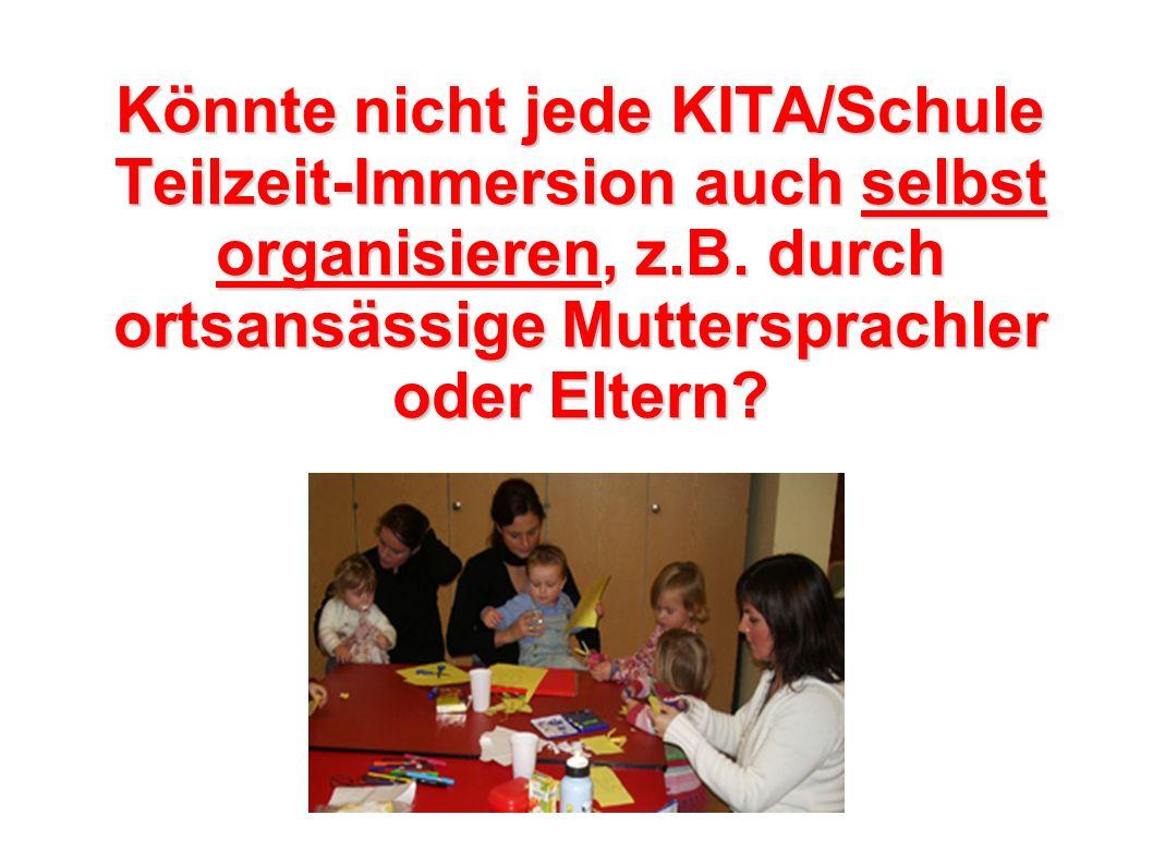 Könnte nicht jede KITA/Schule Teilzeit-Immersion auch selbst organisieren, z.B.