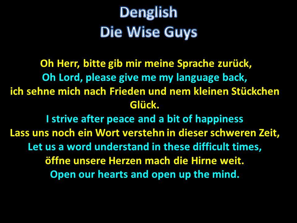 Denglish Die Wise Guys Oh Herr, bitte gib mir meine Sprache zurück,