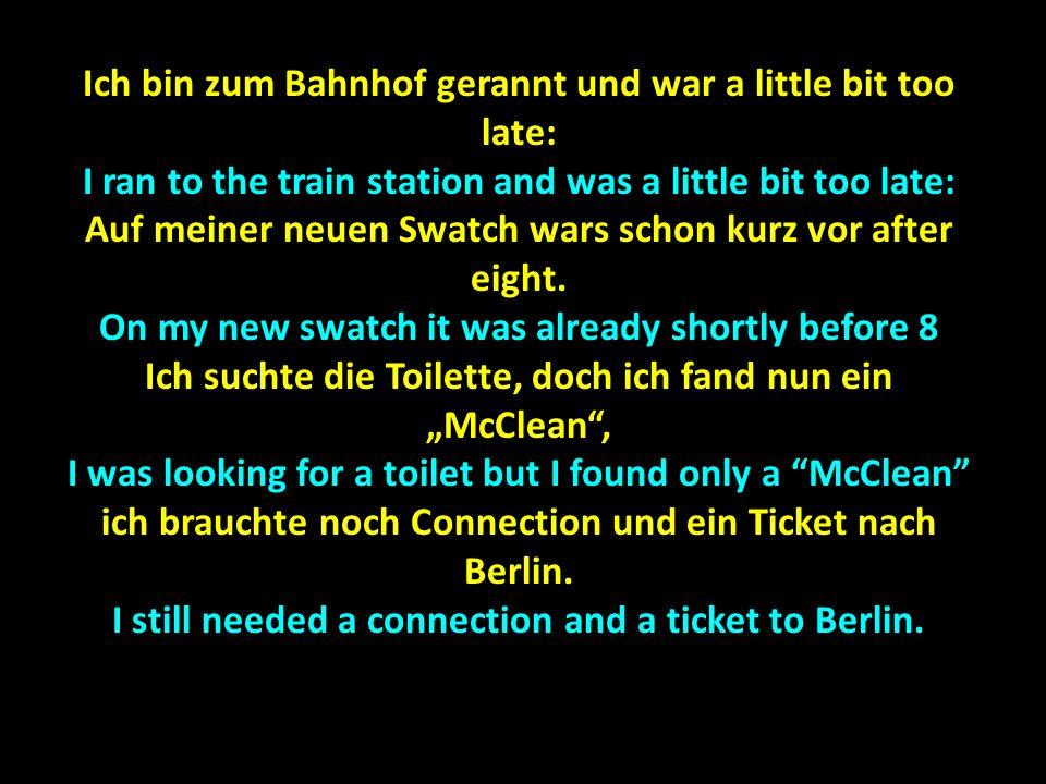 Ich bin zum Bahnhof gerannt und war a little bit too late: