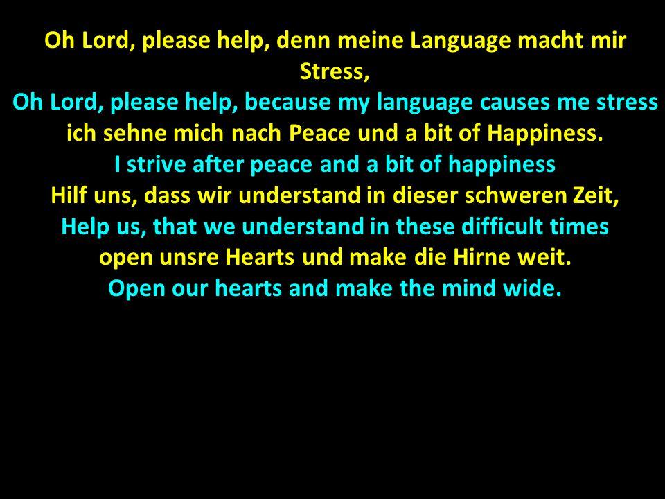 Oh Lord, please help, denn meine Language macht mir Stress,