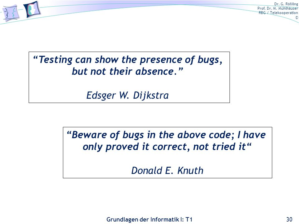 Testing can show the presence of bugs, but not their absence.
