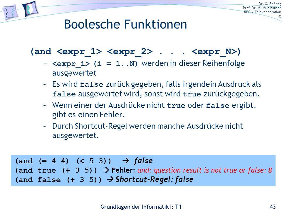 Bernt Schiele 3/28/2017. Boolesche Funktionen. (and <expr_1> <expr_2> . . . <expr_N>) <expr_i> (i = 1..N) werden in dieser Reihenfolge ausgewertet.