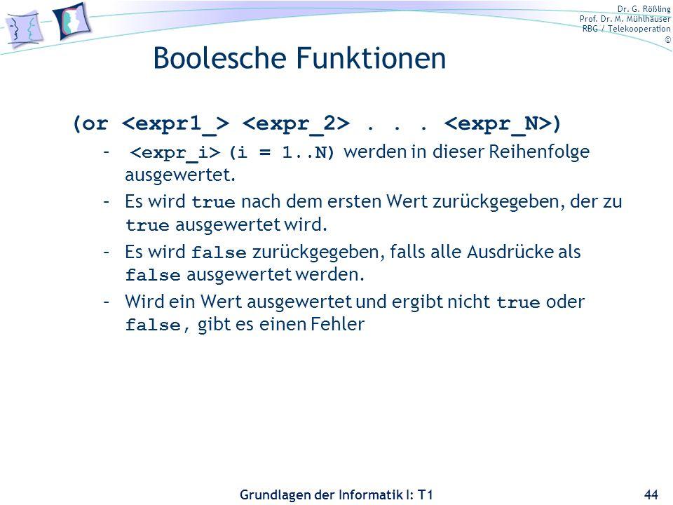 Bernt Schiele 3/28/2017. Boolesche Funktionen. (or <expr1_> <expr_2> . . . <expr_N>) <expr_i> (i = 1..N) werden in dieser Reihenfolge ausgewertet.