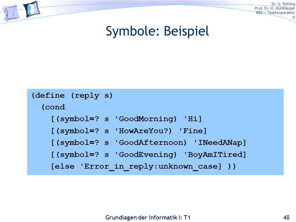 Symbole: Beispiel (define (reply s) (cond