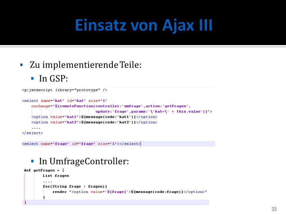 Einsatz von Ajax III Zu implementierende Teile: In GSP: