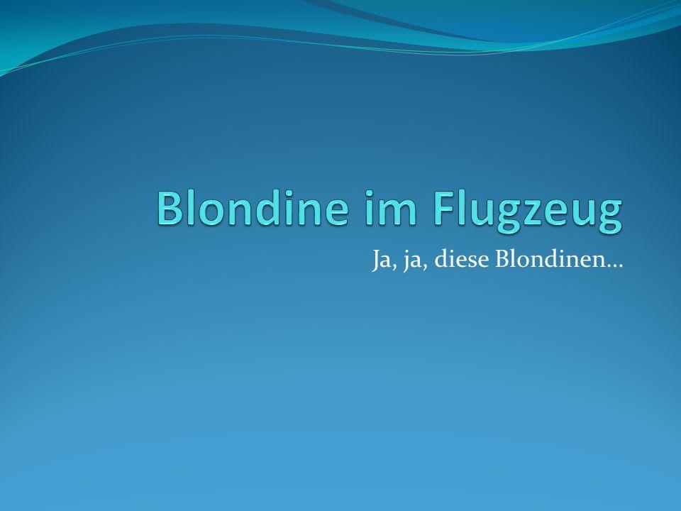 Blondine im Flugzeug Ja, ja, diese Blondinen…