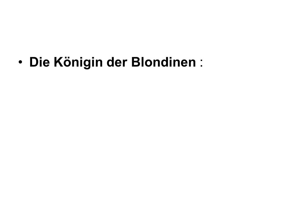 Die Königin der Blondinen :