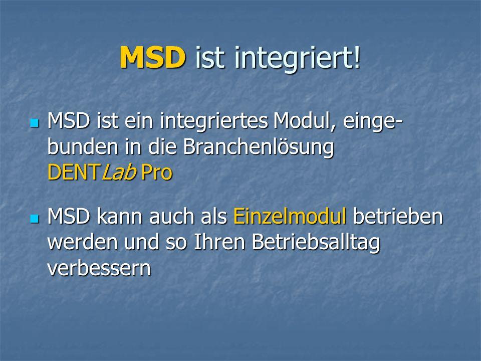 MSD ist integriert! MSD ist ein integriertes Modul, einge- bunden in die Branchenlösung DENTLab Pro.