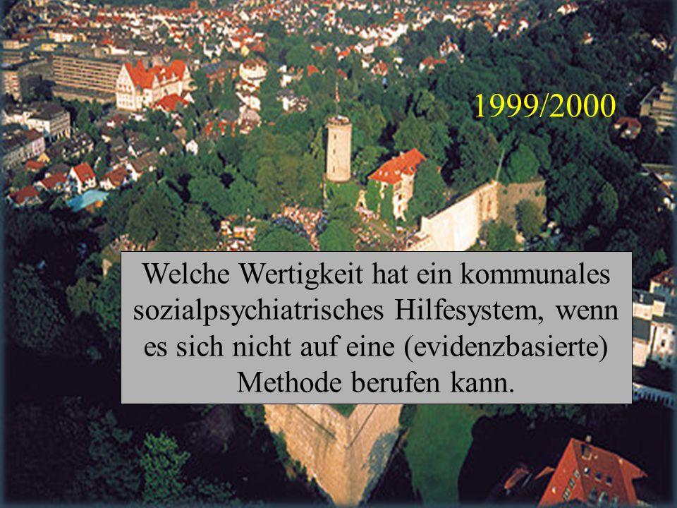 1999/2000Welche Wertigkeit hat ein kommunales sozialpsychiatrisches Hilfesystem, wenn es sich nicht auf eine (evidenzbasierte) Methode berufen kann.