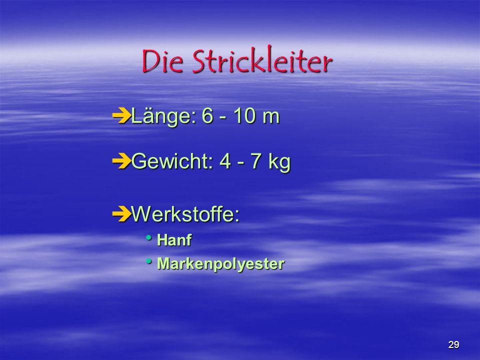 Die Strickleiter Länge: 6 - 10 m Gewicht: 4 - 7 kg Werkstoffe: Hanf