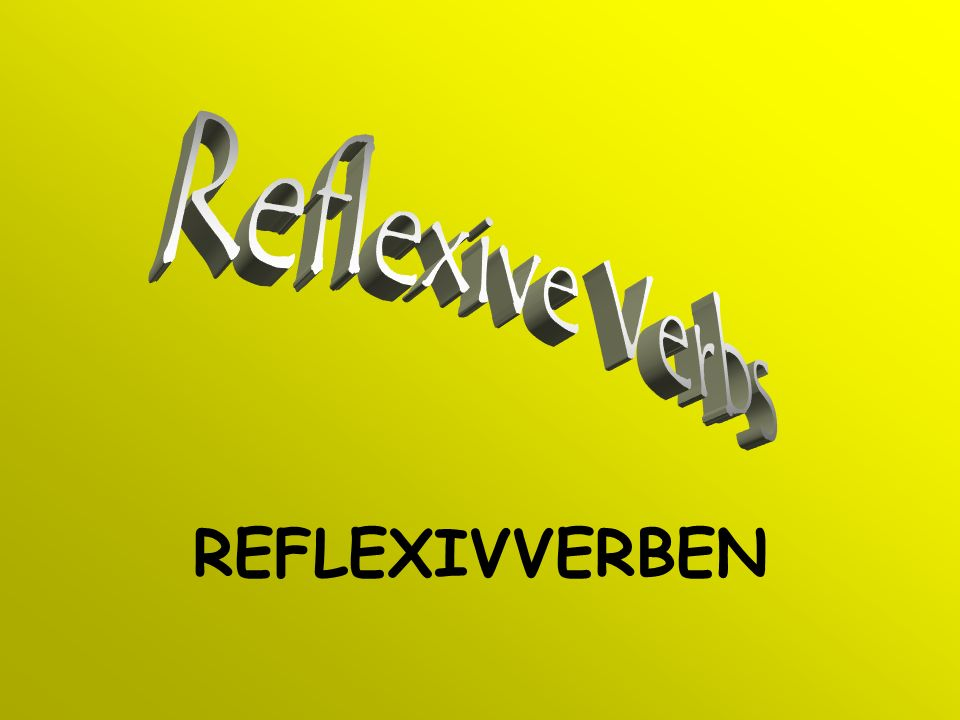 Reflexive Verbs REFLEXIVVERBEN