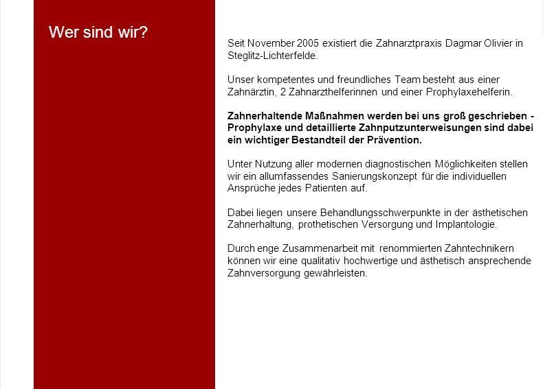 Wer sind wir Seit November 2005 existiert die Zahnarztpraxis Dagmar Olivier in. Steglitz-Lichterfelde.