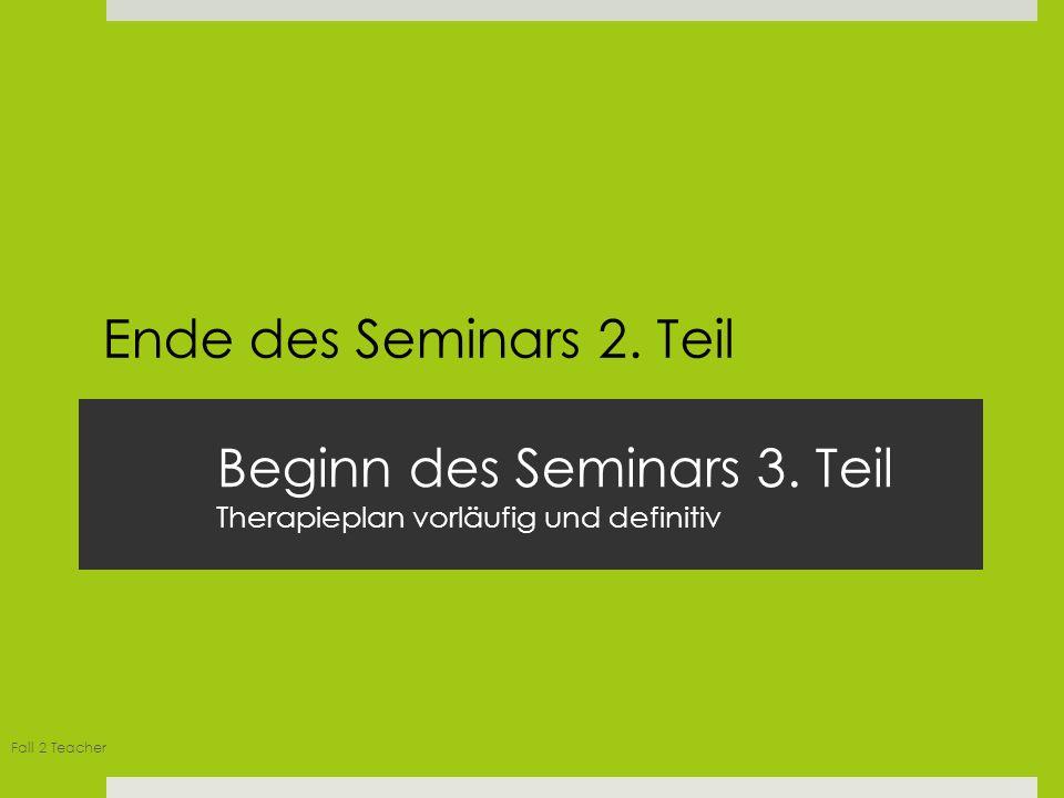 Beginn des Seminars 3. Teil Therapieplan vorläufig und definitiv