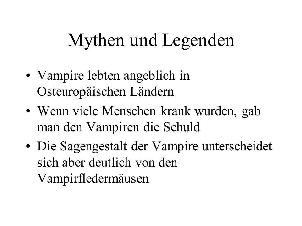 Mythen und Legenden Vampire lebten angeblich in Osteuropäischen Ländern. Wenn viele Menschen krank wurden, gab man den Vampiren die Schuld.