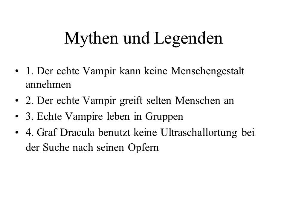 Mythen und Legenden 1. Der echte Vampir kann keine Menschengestalt annehmen. 2. Der echte Vampir greift selten Menschen an.