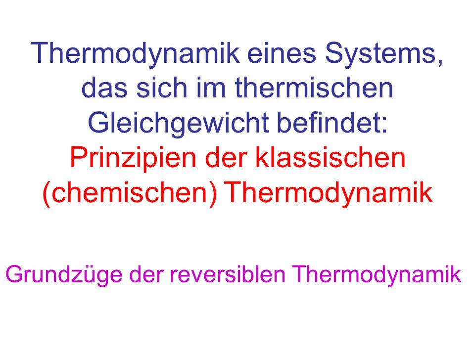 Thermodynamik eines Systems, das sich im thermischen Gleichgewicht befindet: Prinzipien der klassischen (chemischen) Thermodynamik