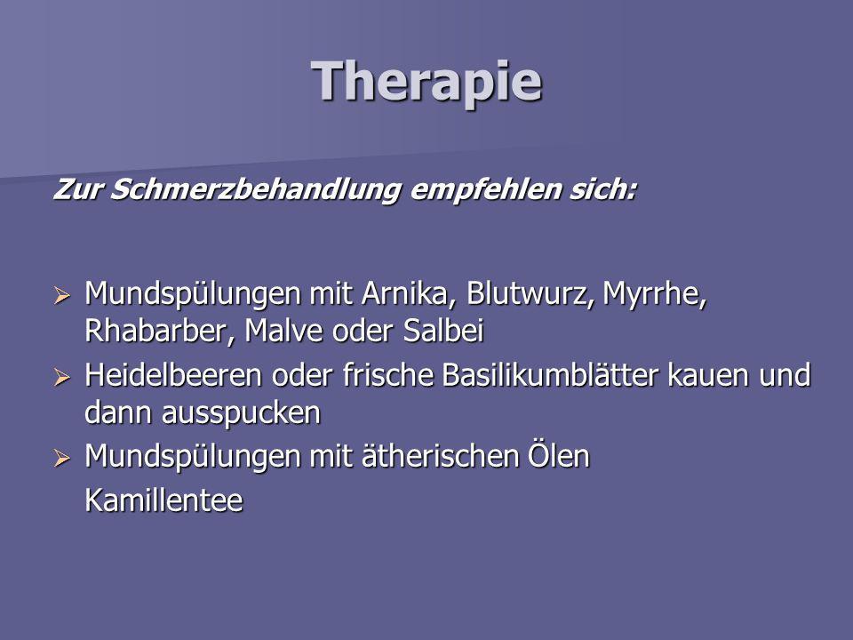 Therapie Zur Schmerzbehandlung empfehlen sich: Mundspülungen mit Arnika, Blutwurz, Myrrhe, Rhabarber, Malve oder Salbei.