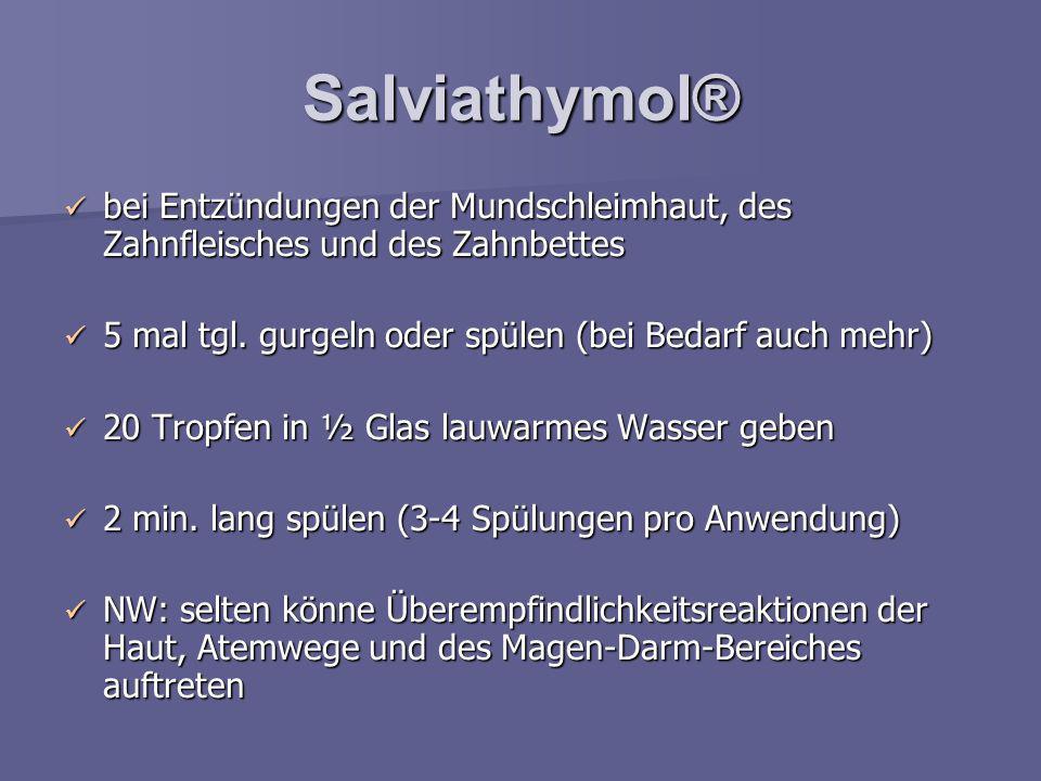 Salviathymol® bei Entzündungen der Mundschleimhaut, des Zahnfleisches und des Zahnbettes. 5 mal tgl. gurgeln oder spülen (bei Bedarf auch mehr)