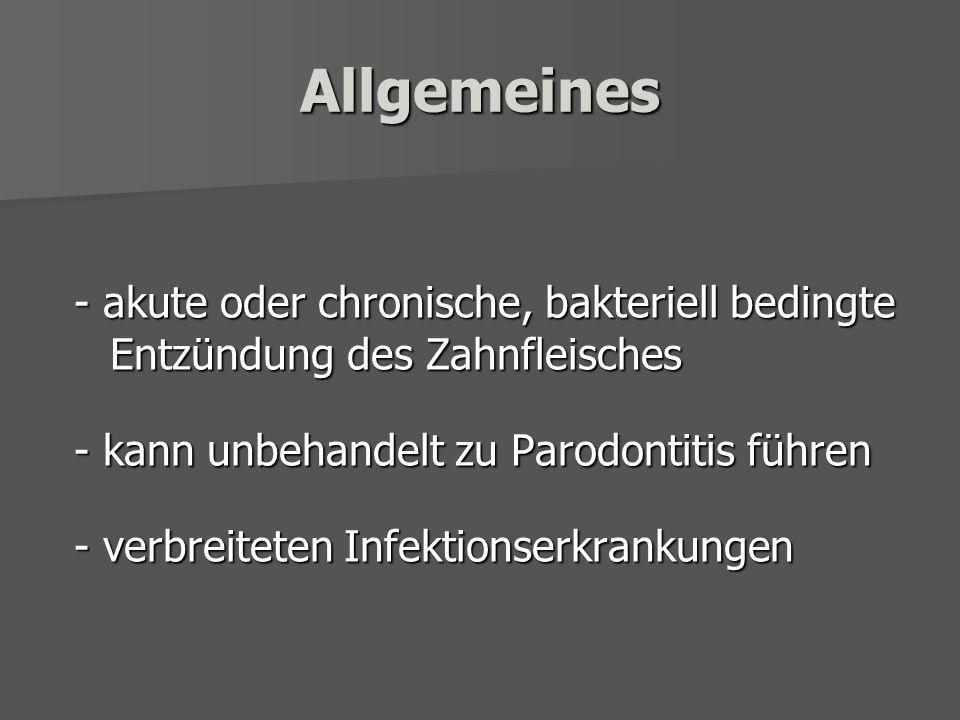 Allgemeines - akute oder chronische, bakteriell bedingte Entzündung des Zahnfleisches. - kann unbehandelt zu Parodontitis führen.