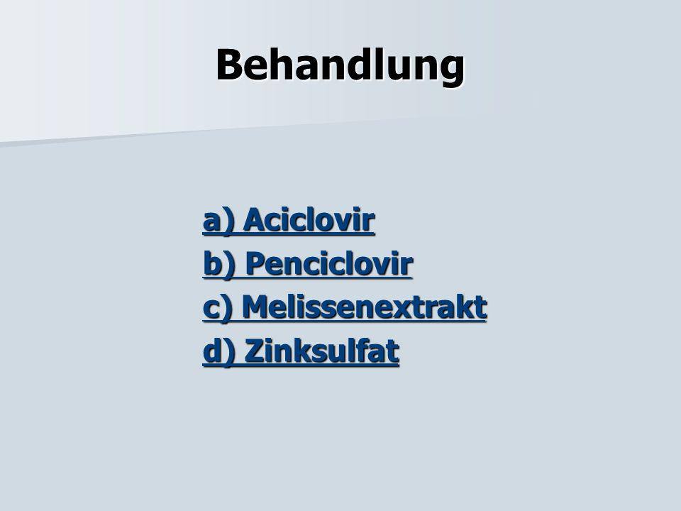 Behandlung a) Aciclovir b) Penciclovir c) Melissenextrakt