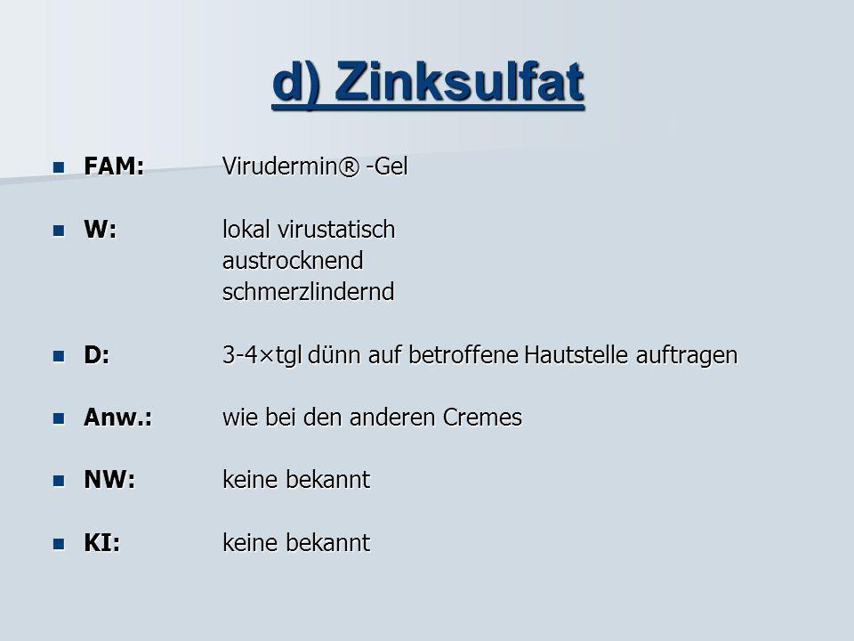d) Zinksulfat FAM: Virudermin® -Gel W: lokal virustatisch austrocknend