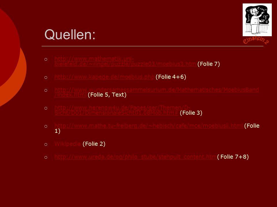 Quellen: Einstein 2. http://www.mathematik.uni-bielefeld.de/~ringel/puzzle/puzzle03/moebius3.htm (Folie 7)
