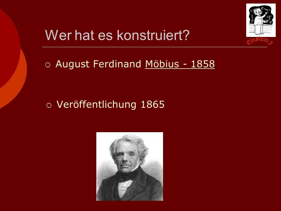 Wer hat es konstruiert August Ferdinand Möbius - 1858