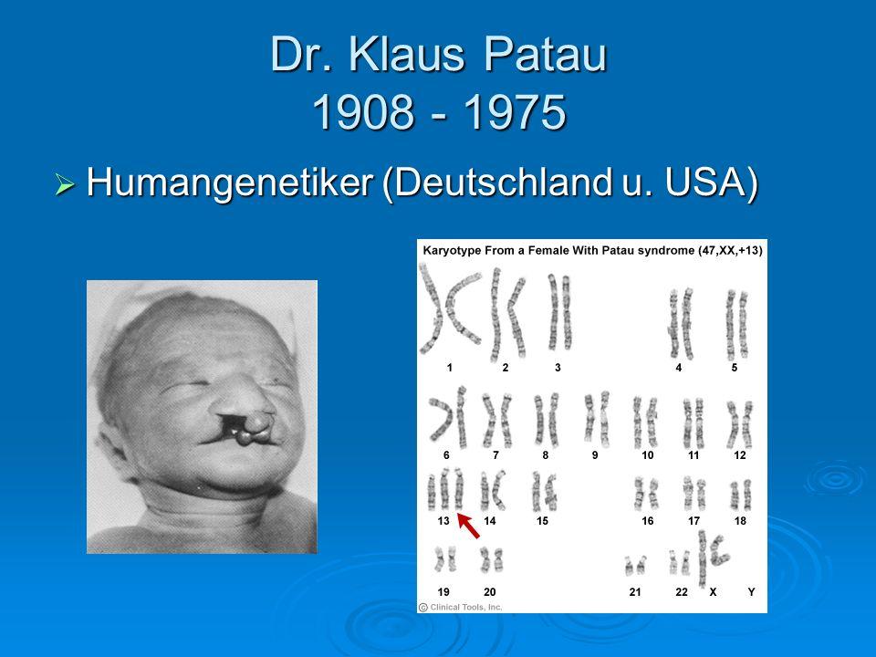 Dr. Klaus Patau 1908 - 1975 Humangenetiker (Deutschland u. USA)