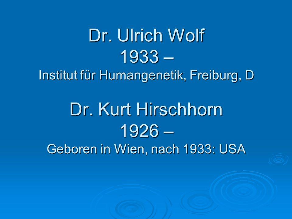 Dr. Ulrich Wolf 1933 – Institut für Humangenetik, Freiburg, D Dr