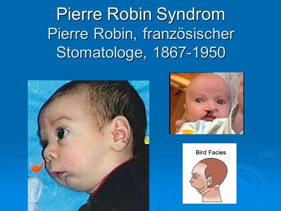 Pierre Robin Syndrom Pierre Robin, französischer Stomatologe, 1867-1950