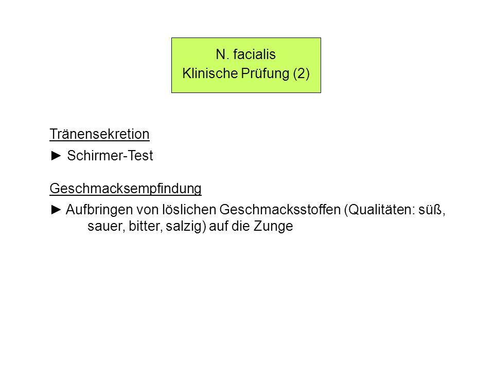N. facialis Klinische Prüfung (2) Tränensekretion. ► Schirmer-Test. Geschmacksempfindung.