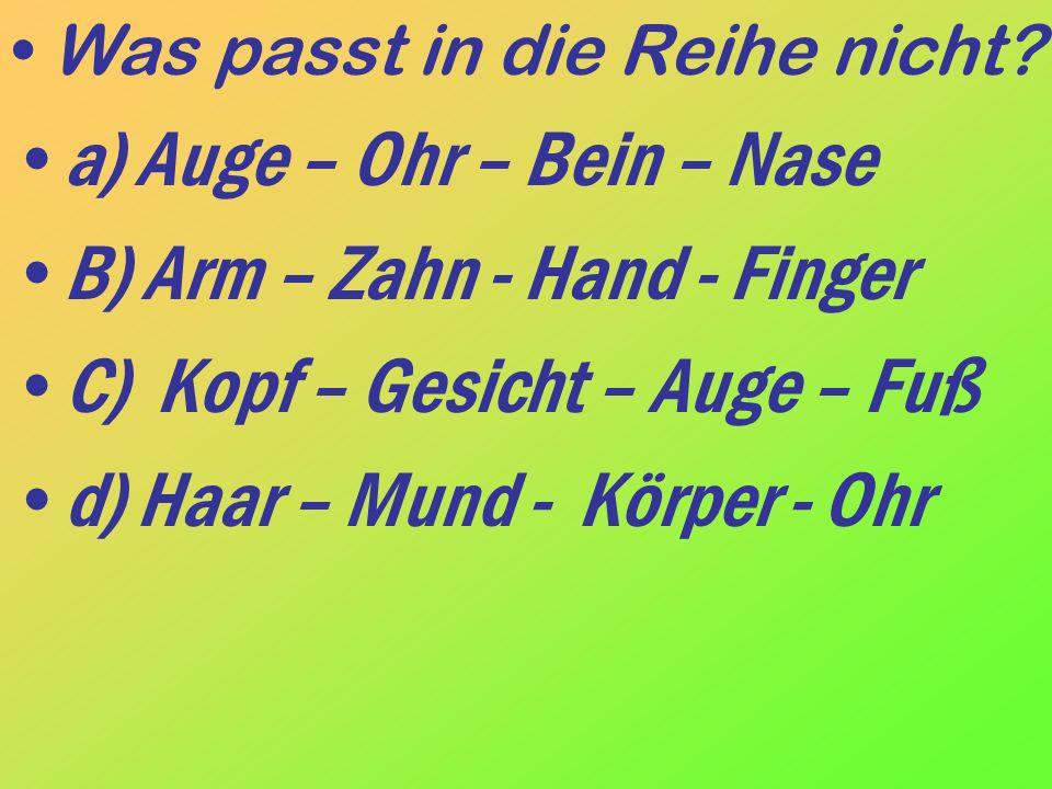 a) Auge – Ohr – Bein – Nase B) Arm – Zahn - Hand - Finger