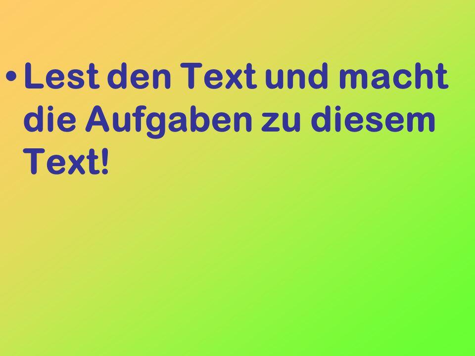 Lest den Text und macht die Aufgaben zu diesem Text!