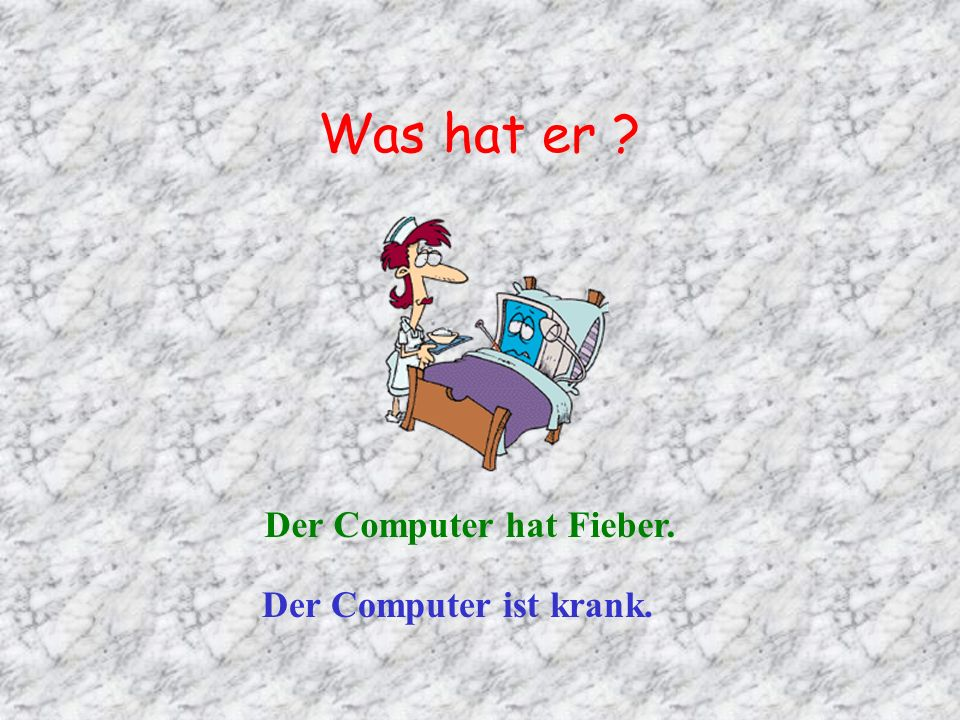 Was hat er Der Computer hat Fieber. Der Computer ist krank.