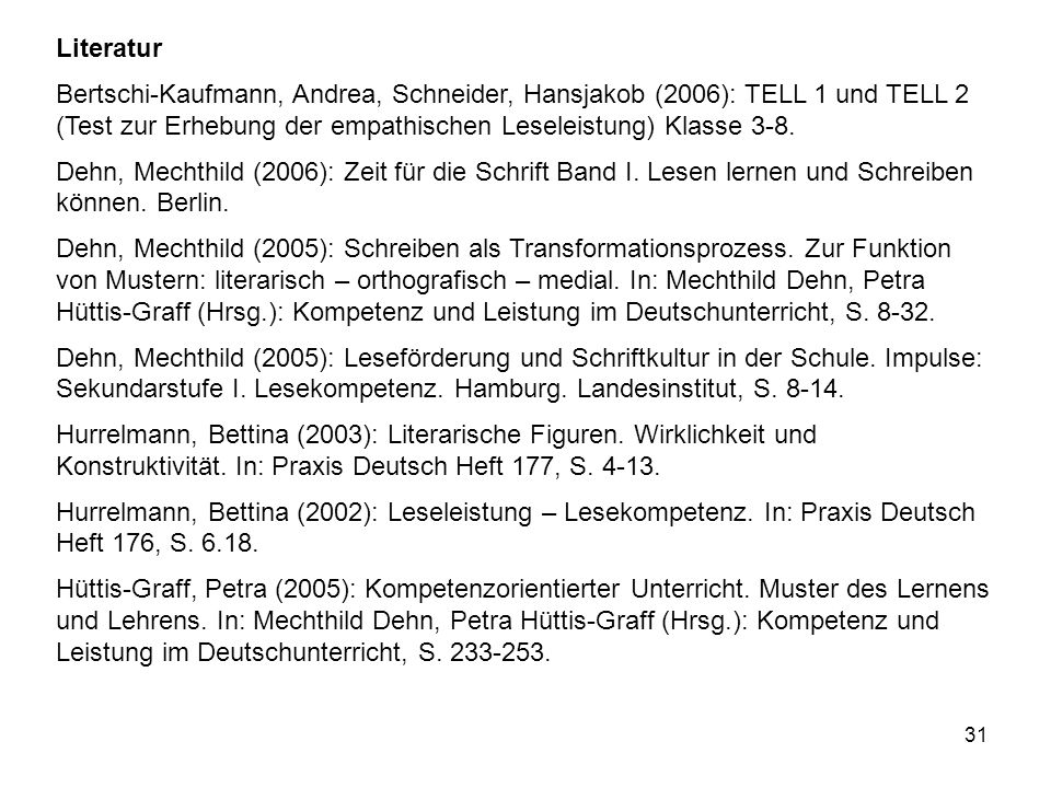 Literatur Bertschi-Kaufmann, Andrea, Schneider, Hansjakob (2006): TELL 1 und TELL 2 (Test zur Erhebung der empathischen Leseleistung) Klasse 3-8.