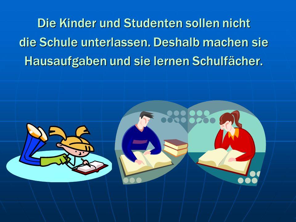 Die Kinder und Studenten sollen nicht